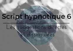 Vignette de Script hypnotique 6 : Suggestions permissives et dissimulées